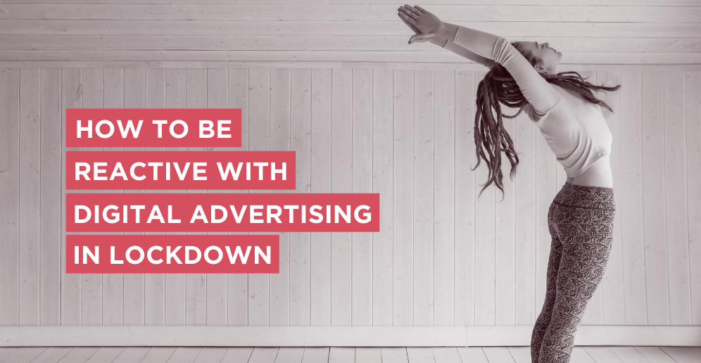How to be reactive with digital advertising in lockdown